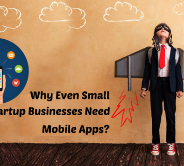 Why Even Small Startup Businesses Need Mobile Apps?